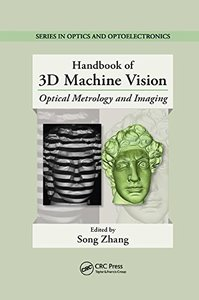 Handbook of 3D Machine Vision: Optical Metrology and Imaging (Series in Optics and Optoelectronics)-cover