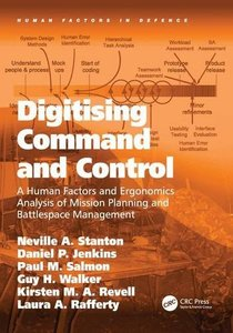 Digitising Command and Control: A Human Factors and Ergonomics Analysis of Mission Planning and Battlespace Management (Human Factors in Defence)