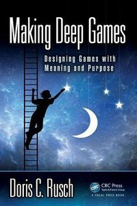 Making Deep Games: Designing Games with Meaning and Purpose-cover