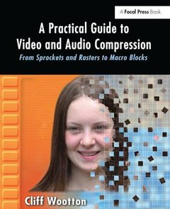 A Practical Guide to Video and Audio Compression: From Sprockets and Rasters to Macro Blocks-cover