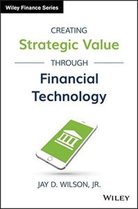 Creating Strategic Value through Financial Technology (Wiley Finance)-cover