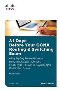 31 Days Before Your CCNA Routing & Switching Exam: A Day-By-Day Review Guide for the ICND1/CCENT (100-105), ICND2 (200-105), and CCNA (200-125) Certification Exams-cover
