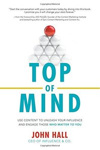 Top of Mind: Use Content to Unleash Your Influence and Engage Those Who Matter To You (Business Books)-cover