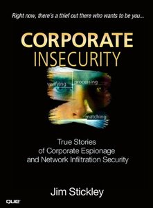 Corporate Insecurity: True Stories of Corporate Espionage and Network Infiltration-cover