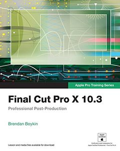 Final Cut Pro X 10.3 - Apple Pro Training Series: Professional Post-Production-cover