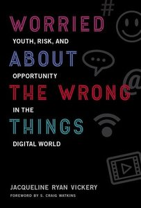 Worried About the Wrong Things: Youth, Risk, and Opportunity in the Digital World (The John D. and Catherine T. MacArthur Foundation Series on Digital Media and Learning)-cover