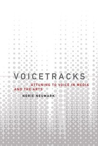 Voicetracks: Attuning to Voice in Media and the Arts (Leonardo)-cover