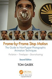 Frame-By-Frame Stop Motion: The Guide to Non-Puppet Photographic Animation Techniques, Second Edition-cover