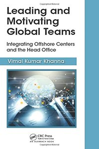 Leading and Motivating Global Teams: Integrating Offshore Centers and the Head Office (Best Practices and Advances in Program Management)