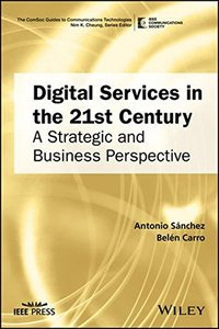 Digital Services in the 21st Century: A Strategic and Business Perspective (The ComSoc Guides to Communications Technologies)-cover