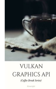 Vulkan Graphics API: in 20 Minutes (Coffee Break Series)-cover