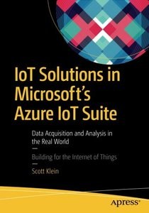 IoT Solutions in Microsoft's Azure IoT Suite: Data Acquisition and Analysis in the Real World-cover