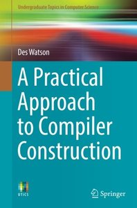 A Practical Approach to Compiler Construction (Undergraduate Topics in Computer Science)-cover