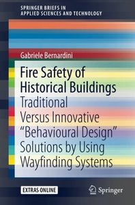 Fire Safety of Historical Buildings: Traditional Versus Innovative ?Behavioural Design??Solutions by Using Wayfinding Systems (SpringerBriefs in Applied Sciences and Technology)-cover