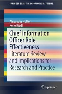 Chief Information Officer Role Effectiveness: Literature Review and Implications for Research and Practice (SpringerBriefs in Information Systems)