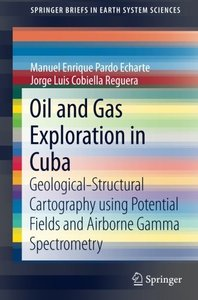 Oil and Gas Exploration in Cuba: Geological-Structural Cartography using Potential Fields and Airborne Gamma Spectrometry (SpringerBriefs in Earth System Sciences)-cover