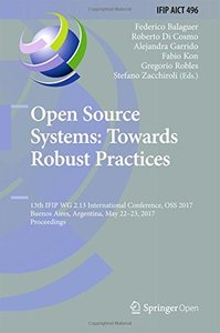 Open Source Systems: Towards Robust Practices: 13th IFIP WG 2.13 International Conference, OSS 2017, Buenos Aires, Argentina, May 22-23, 2017, ... in Information and Communication Technology)-cover