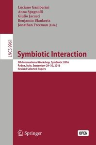 Symbiotic Interaction: 5th International Workshop, Symbiotic 2016, Padua, Italy, September 29??0, 2016, Revised Selected Papers (Lecture Notes in Computer Science)-cover