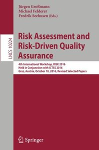 Risk Assessment and Risk-Driven Quality Assurance: 4th International Workshop, RISK 2016, Held in Conjunction with ICTSS 2016, Graz, Austria, October ... Papers (Lecture Notes in Computer Science)-cover