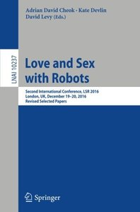 Love and Sex with Robots: Second International Conference, LSR 2016, London, UK, December 19-20, 2016, Revised Selected Papers (Lecture Notes in Computer Science)-cover