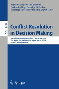 Conflict Resolution in Decision Making: Second International Workshop, COREDEMA 2016, The Hague, The Netherlands, August 29-30, 2016, Revised Selected Papers (Lecture Notes in Computer Science)-cover