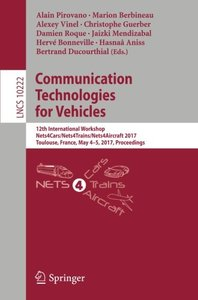 Communication Technologies for Vehicles: 12th International Workshop, Nets4Cars/Nets4Trains/Nets4Aircraft 2017, Toulouse, France, May 4-5, 2017, Proceedings (Lecture Notes in Computer Science)-cover