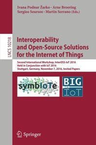 Interoperability and Open-Source Solutions for the Internet of Things: Second International Workshop, InterOSS-IoT 2016, Held in Conjunction with IoT ... Papers (Lecture Notes in Computer Science)-cover