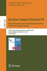 Decision Support Systems VII. Data, Information and Knowledge Visualization in Decision Support Systems: Third International Conference, ICDSST 2017, ... Notes in Business Information Processing)-cover