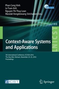 Context-Aware Systems and Applications: 5th International Conference, ICCASA 2016, Thu Dau Mot, Vietnam, November 24-25, 2016, Proceedings (Lecture ... and Telecommunications Engineering)