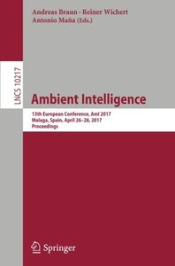 Ambient Intelligence: 13th European Conference, AmI 2017, Malaga, Spain, April 26??8, 2017, Proceedings (Lecture Notes in Computer Science)