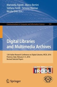 Digital Libraries and Multimedia Archives: 12th Italian Research Conference on Digital Libraries, IRCDL 2016, Florence, Italy, February 4-5, 2016, ... in Computer and Information Science)-cover