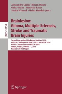 Brainlesion: Glioma, Multiple Sclerosis, Stroke and Traumatic Brain Injuries: Second International Workshop, BrainLes 2016, with the Challenges on ... Papers (Lecture Notes in Computer Science)