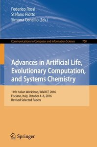 Advances in Artificial Life, Evolutionary Computation, and Systems Chemistry: 11th Italian Workshop, WIVACE 2016, Fisciano, Italy, October 4-6, 2016, ... in Computer and Information Science)-cover