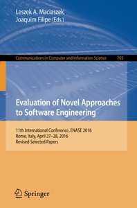 Evaluation of Novel Approaches to Software Engineering: 11th International Conference, ENASE 2016, Rome, Italy, April 27??8, 2016, Revised Selected ... in Computer and Information Science)-cover
