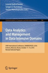 Data Analytics and Management in Data Intensive Domains: XVIII International Conference, DAMDID/RCDL 2016, Ershovo, Moscow, Russia, October 11 -14, ... in Computer and Information Science)-cover