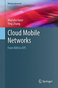 Cloud Mobile Networks: From RAN to EPC (Wireless Networks)-cover