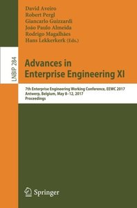 Advances in Enterprise Engineering XI: 7th Enterprise Engineering Working Conference, EEWC 2017, Antwerp, Belgium, May 8-12, 2017, Proceedings (Lecture Notes in Business Information Processing)-cover