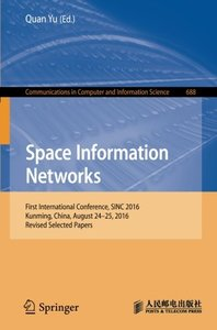 Space Information Networks: First International Conference, SINC 2016, Kunming, China, August  24-25, 2016. Revised Selected Papers (Communications in Computer and Information Science)-cover