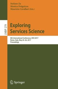 Exploring Services Science: 8th International Conference, IESS 2017, Rome, Italy, May 24-26, 2017, Proceedings (Lecture Notes in Business Information Processing)-cover