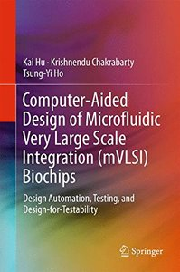 Computer-Aided Design of Microfluidic Very Large Scale Integration (mVLSI) Biochips: Design Automation, Testing, and Design-for-Testability-cover