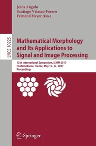 Mathematical Morphology and Its Applications to Signal and Image Processing: 13th International Symposium, ISMM 2017, Fontainebleau, France, May ... (Lecture Notes in Computer Science)-cover