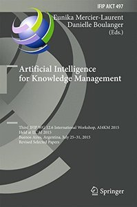 Artificial Intelligence for Knowledge Management: Third IFIP WG 12.6 International Workshop, AI4KM 2015, Held at IJCAI 2015, Buenos Aires, Argentina, ... in Information and Communication Technology)-cover