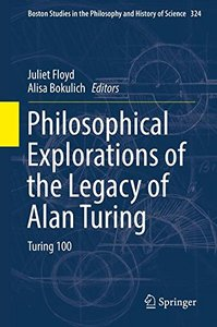 Philosophical Explorations of the Legacy of Alan Turing: Turing 100 (Boston Studies in the Philosophy and History of Science)-cover