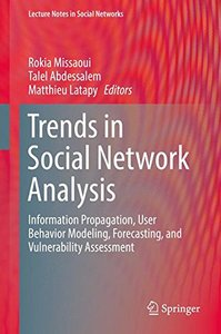 Trends in Social Network Analysis: Information Propagation, User Behavior Modeling, Forecasting, and Vulnerability Assessment (Lecture Notes in Social Networks)-cover