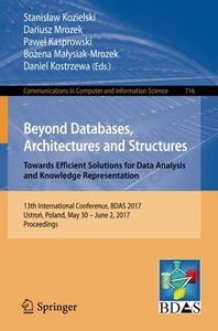 Beyond Databases, Architectures and Structures. Towards Efficient Solutions for Data Analysis and Knowledge Representation: 13th International ... in Computer and Information Science)