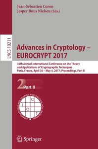 Advances in Cryptology ??EUROCRYPT 2017: 36th Annual International Conference on the Theory and Applications of Cryptographic Techniques, Paris, ... Part II (Lecture Notes in Computer Science)-cover