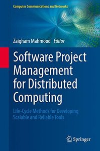 Software Project Management for Distributed Computing: Life-Cycle Methods for Developing Scalable and Reliable Tools (Computer Communications and Networks)