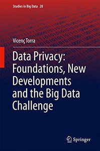 Data Privacy: Foundations, New Developments and the Big Data Challenge (Studies in Big Data)-cover