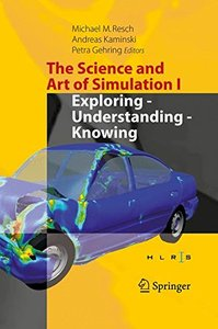 The Science and Art of Simulation I: Exploring - Understanding - Knowing