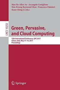 Green, Pervasive, and Cloud Computing: 12th International Conference, GPC 2017, Cetara, Italy, May 11-14, 2017, Proceedings (Lecture Notes in Computer Science)-cover